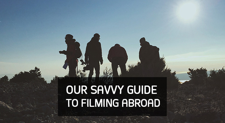 Our Savvy Guide to Filming Abroad