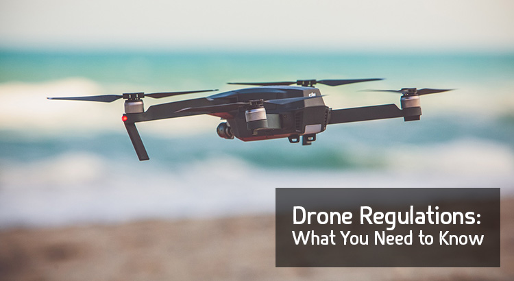 Drone Regulations: What You Need to Know (UPDATED)